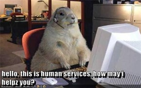 hello, this is human services, how may i helpz you?