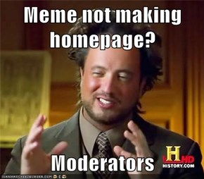 Meme not making homepage?  Moderators
