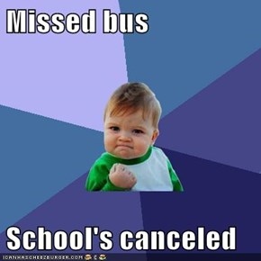 Missed bus  School's canceled