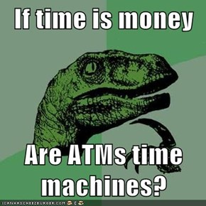 If time is money  Are ATMs time machines?