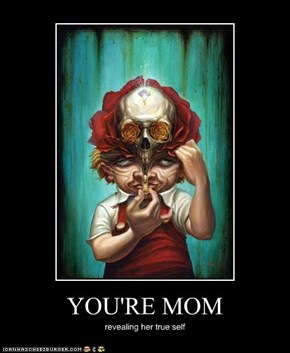 YOU'RE MOM