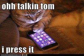 ohh talkin tom  i press it