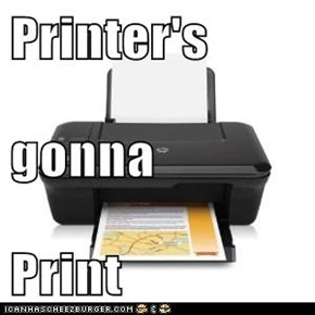 Printer's  gonna Print