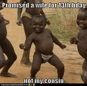 Promised a wife for 13th bday  not my cousin