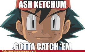 Gotta Ketchum all!