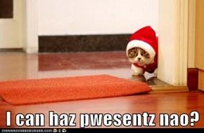 I can haz pwesentz nao?