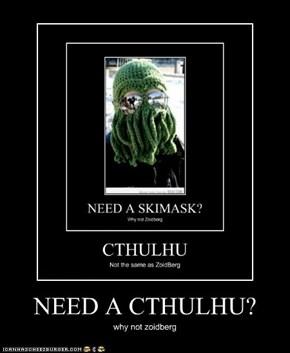 NEED A CTHULHU?