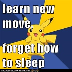 learn new move,  forget how to sleep