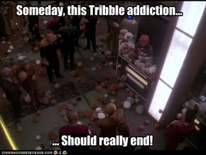 Or maybe you'll be assimilated by Tribbles!