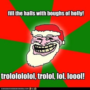 fill the halls with boughs of holly!