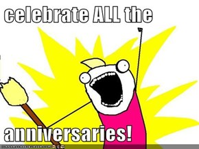 celebrate ALL the  anniversaries!