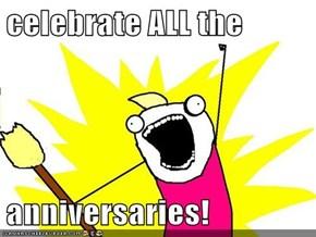 celebrate ALL the  anniversaries!