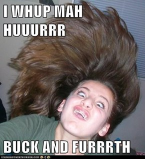 I WHUP MAH HUUURRR  BUCK AND FURRRTH