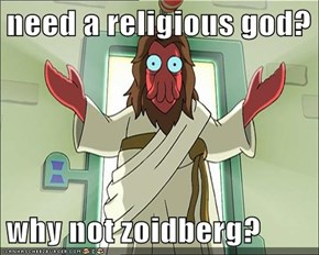 need a religious god?  why not zoidberg?