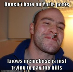 Doesn't hate on Yaris posts  knows memebase is just trying to pay the bills