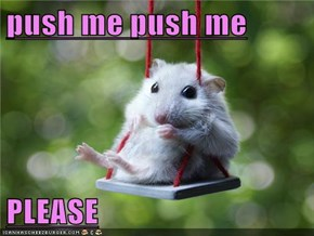 push me push me  PLEASE