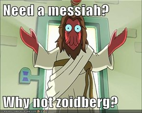 Need a messiah?  Why not zoidberg?