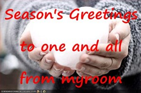 Season's Greetings to one and all from myroom