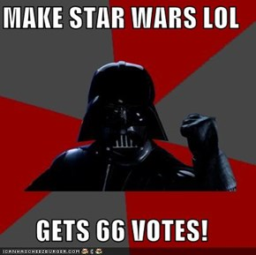 MAKE STAR WARS LOL  GETS 66 VOTES!