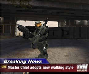 Breaking News - Master Chief adopts new walking style