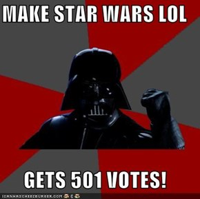 MAKE STAR WARS LOL  GETS 501 VOTES!