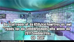 Da  staf  room  uf  da KSO  Ice Fowrtres  es  awl reddy  for  da  silliebrashuns  affa  winin  da  2011 Snoblol Fite.   GO   KSO!