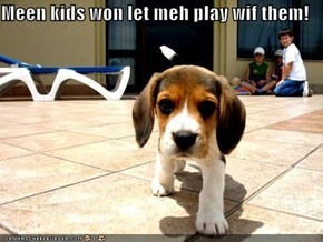 Meen kids won let meh play wif them!