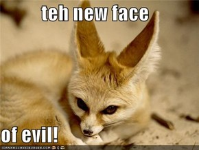 teh new face  of evil!