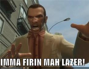 IMMA FIRIN MAH LAZER!