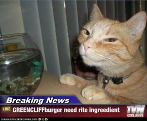 Breaking News - GREENCLIFFburger need rite ingreedient