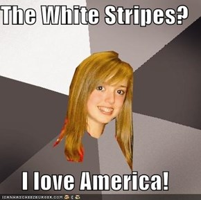 The White Stripes?  I love America!