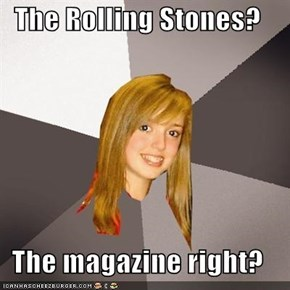 The Rolling Stones?  The magazine right?