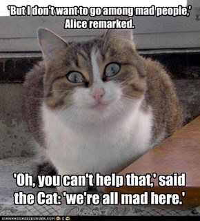 'But I don't want to go among mad people,' Alice remarked.