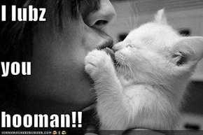 I lubz you hooman!!