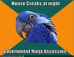 House Creaks at night  Government Ninja Assassins.