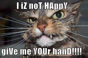 I iZ noT HAppY  giVe me YOUr hanD!!!!