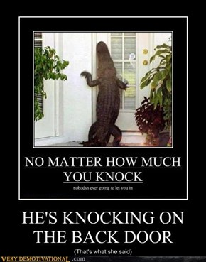 HE'S KNOCKING ON THE BACK DOOR