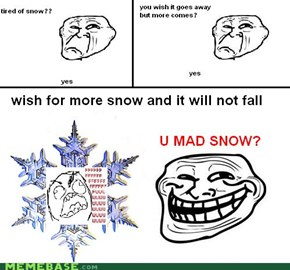 U MAD SNOW?