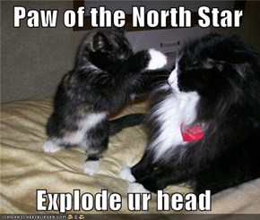 Paw of the North Star  Explode ur head