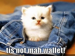 tis not mah wallet!