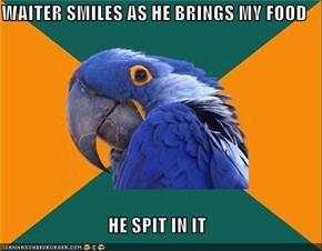 WAITER SMILES AS HE BRINGS MY FOOD  HE SPIT IN IT