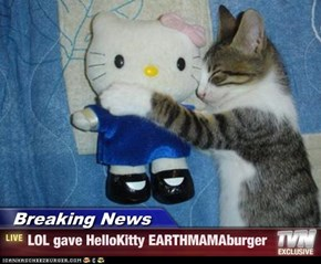 Breaking News - LOL gave HelloKitty EARTHMAMAburger