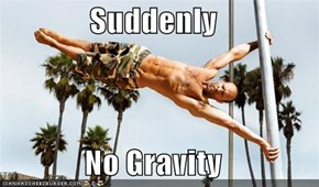 Suddenly  No Gravity