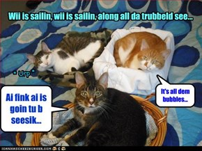 Wii is sailin, wii is sailin, along all da trubbeld see...