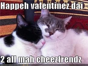 Happeh valentinez dai  2 all mah cheezfrendz