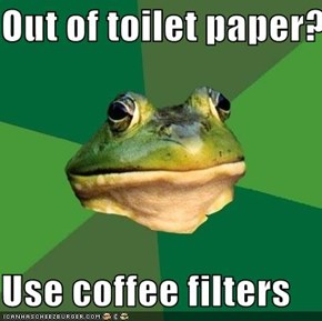 Out of toilet paper?  Use coffee filters