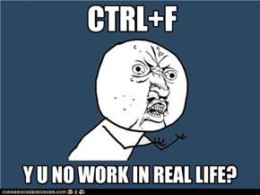 Ctrl+F, Ctrl+F... Damn it!