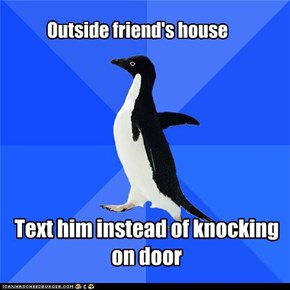 Socially Awkward Penguin: Outside Friend's House
