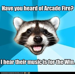Have your Heard of Arcade Fire?