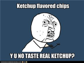Y U NO taste right?
